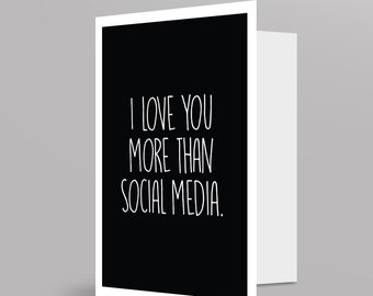 """Greeting / Valentines / Card / """"I love you more than social media"""""""