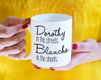 Dorothy in the Streets Blanche in the Sheets mug, funny mug (M30-rts)