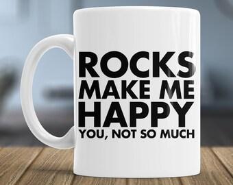 Geology Mug - Funny Geologist Gift - Rocks Make Me Happy You Not So Much Coffee, Tea, Cocoa Mug