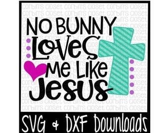 Easter SVG * No Bunny Loves Me Like Jesus Cut File - DXF & SVG Files - Silhouette Cameo, Cricut