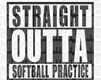 Straight Outta Softball Practice SVG, DXF - Digital Cut file for Cricut or Silhouette svg dxf