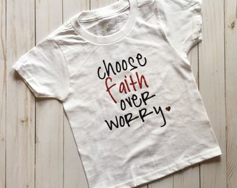 Choose Faith Over Worry tshirt, onesie, girl clothing, boy clothing, baby girl, baby boy