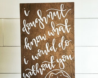I doughnut know what I would do without you | wood sign | hand painted wood sign | wooden sign | donut sign | wedding sign