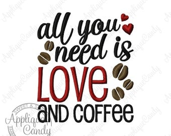 All You Need is Love and Coffee Machine Embroidery Design Digital File 4x4 5x7 6x10 morning funny silly INSTANT DOWNLOAD