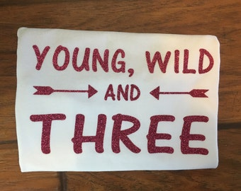 Young wild and three, young wild and three shirt, third birthday shirt, birthday 3, girls birthday shirt, girls 3rd birthday shirt, glitter