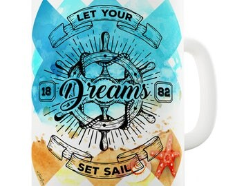 Let Your Dreams Set Sail Ceramic Novelty Gift Mug