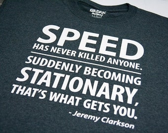 Jeremy Clarkson quote, Speed has never killed anyone, grand tour, top gear, race car t-shirt, speed shirt. WearableDesignTShirt Etsy