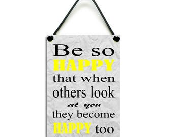Be So Happy That When Others Look At You They Become Happy Too Home Sign 565