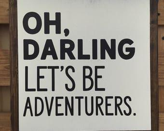 Oh darling lets be adventurers framed sign