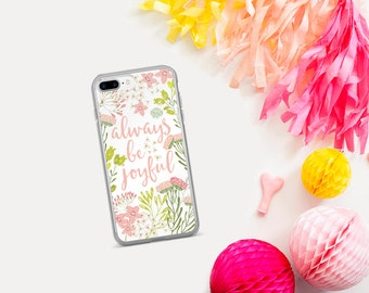 Always Be Joyful, iPhone X, 7/8, iPhone 7 Plus/8 Plus, 6 Plus/6s Plus, 6/6s, 5/5s/SE, & Samsung Galaxy S7 /S7 Edge, S8 /S8+ Phone Cases