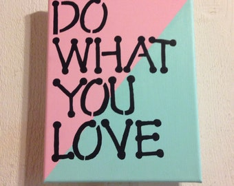 Do what you love~ acrylic canvas painting! Brightens any room!