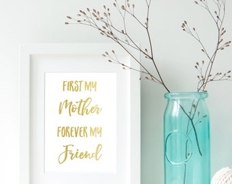 First My Mother, Forever My Friend, Mothers Day Print, Gift For Mom, Personalised Gift, Gift For Her, Mothers Day, Mothers Day Gift