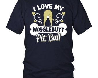 Pit Bull Shirt - Cute Pittie Lover Gifts - I Love My Wigglebutt Pit Bull Dog T-Shirt - Funny and Adorable Pit Bull Mom and Dad Tee Shirt