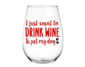 I Just Want to Drink Wine and Pet My Dog - Wine Glass, Choice of Colors -  17oz - Great gift for a bride or bride-to-be