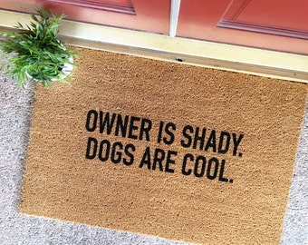 """the """"owner is shady. dogs are cool."""" doormat - funny doormats - cute doormats - gag gift - gift for dog people"""