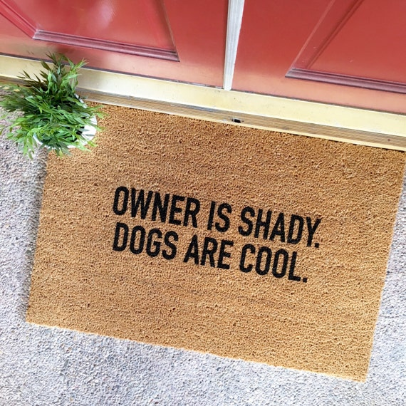 Owner is shady - dog is cool door mat