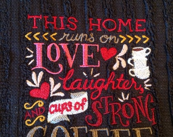 Embroidered towel...Home runs on love, laughter and strong coffee saying