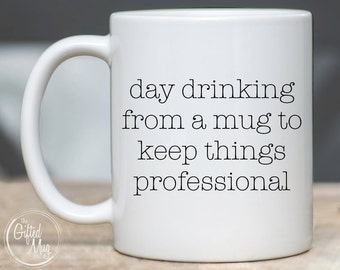 Day Drinking From A Mug To Keep Things Professional Mug, Funny Office Mug, Office Humor Mug, Gift for Coworker, Office Coffee Cup