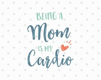 Being a mom is my Cardio svg Mom life svg file Momlife svg Mama svg mothers day svg mom t-shirt design Cricut SVG CAMEO File Silhouette svg