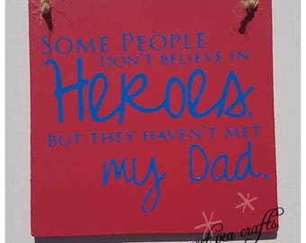 Some People Dont Believe In Heroes But They Havent Met My Dad Plaque