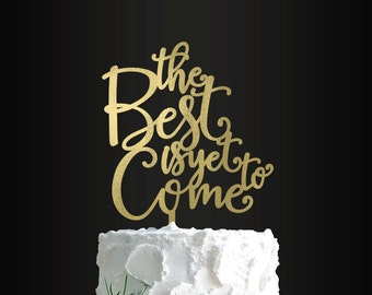 Wedding Cake Topper, The Best Is Yet To Come, Cake Topper, Anniversary, Engagement