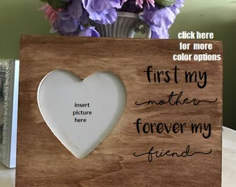 Mother's Day rustic picture frame - first my mother, forever my friend, gift