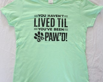 You Haven't Lived Til You've Been Pyr Pawed, Mint, Cotton Scoop Neck Tshirt,