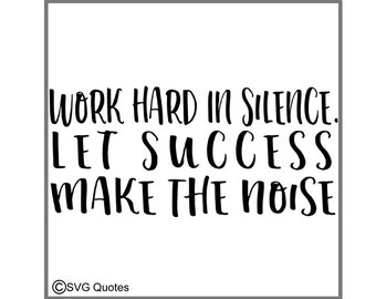 Work Hard In Silence SVG DXF EPS Cutting File For Cricut Explore, Silhouette & More. Instant Download. Personal and Commercial Use. Vinyl