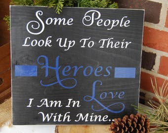 Heroes Sign Some People Look Up To Their Heroes I Am In Love With Mine Blue Line Sign