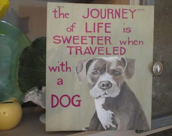 The Journey of Life is Sweeter when Traveled with a Dog ~ Hand Painted Wooden Home Decor Sign ~ Dog Sign