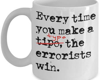 Funny Writer Mugs - Every Time You Make A Typo, The Errorists Win - Ideal Author Gifts