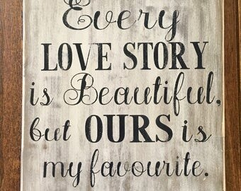 Every love story is beautiful, buy ours is my favourite, rustic wood sign, handpainted wooden sign, wedding sign, love sign, wedding decor