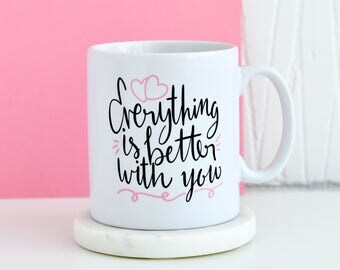 Everything Is Better With You Mug | Inspirational Quote Mug, Gifts For Him, Unique Mug, Motivational Love, Gift Present Mugs, Gifts For Her