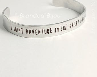 I want adventure in the great wide somewhere - hand stamped cuff bracelet