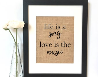 Life is a Song Love is the Music Burlap Print // Quote // Music Quote