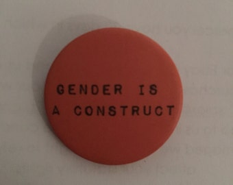 Gender is a Construct- BADGE