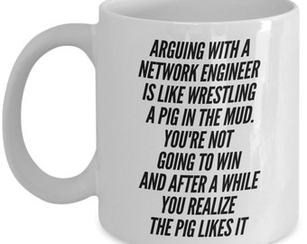 Network Engineer Mug - Never Argue With A Network Engineer Because He'll Like It