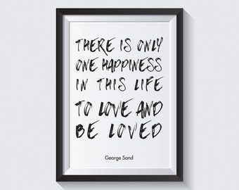 There is only one happiness in this life, to love and be loved. Art print to download for print at home. For decoration