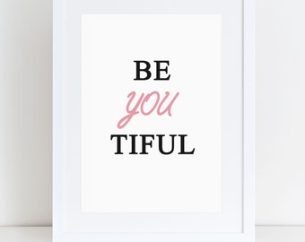 Be Beautiful- Be you tiful print