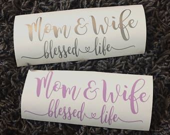 Mom and Wife, Blessed Life, Mom decal, Car Decal, Laptop Sticker, Decal, Sticker, Motherhood, Mom, Blessed, Motherhood, Wife