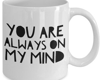 Cool coffee mug - you are always on my mind - Unique gift mug for him, her, mom, dad, kids, husband, wife, boyfriend, men, women