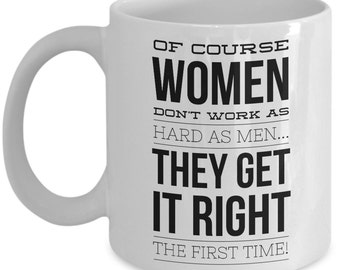 Funny Office Mug -Women Get it right 1st time - Best Office Cup