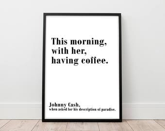 Johnny Cash Printable - Johnny Cash Quote Print, Digital Print, Kitchen Printable, This Morning Print, Paradise Printable, Singer Poster