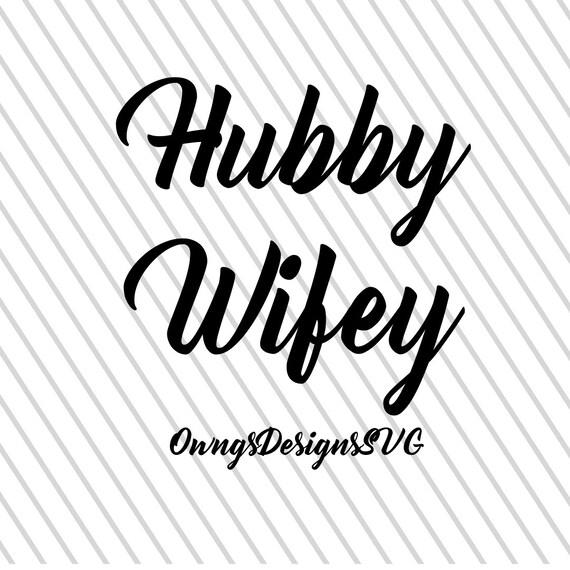 Hubby Wifey Svg Cut File Wifey Cricut Cut File Hubby