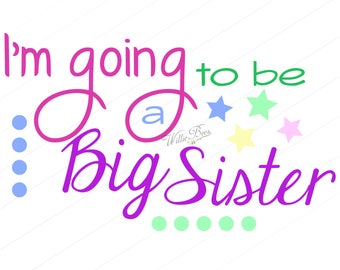 I'm Going To Be A Big Sister - SVG - PNG - Pdf - Sister - Baby - Big Sister - Having a Sister - Sisters - love - Sisters - Instant Download