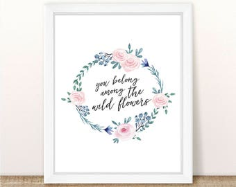 PRINTABLE, You Belong Among The Wild Flowers, INSTANT DOWNLOAD, Nursery Wall Decor, Girl Nursery Decor, Boho, Tribal Nursery, Quote Print
