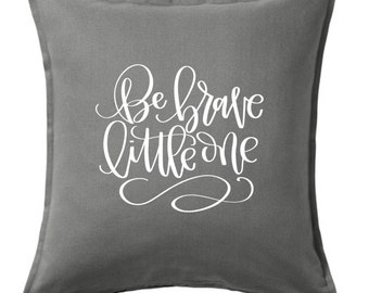 Be Brave little one Pillow