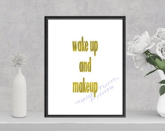 Wake up and Makeup **DIGITAL PRINT**