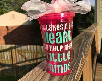 It takes a big heart to shape little minds tumbler PERFECT FOR TEACHERS
