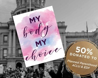 INSTANT DOWNLOAD   PRINTABLE   50% Proceeds Donated   My Body My Choice Sign, Positive Sign, Protest Sign, Anti Trump Sign, Feminist Sign